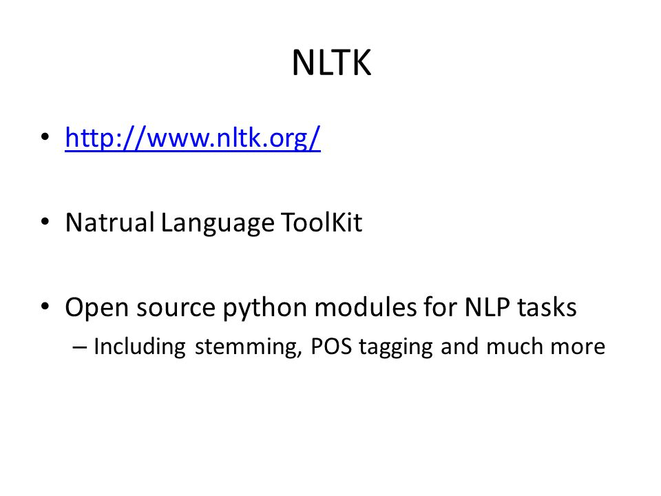 NLTK   Natrual Language ToolKit Open source python modules for NLP tasks – Including stemming, POS tagging and much more