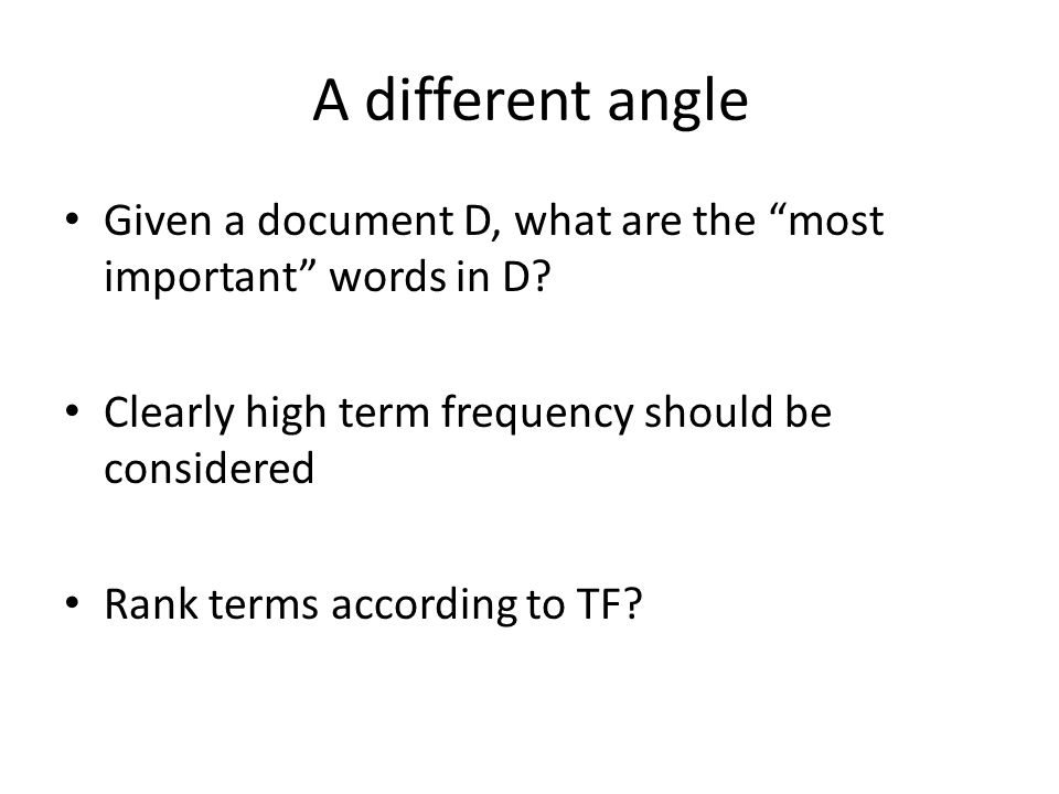 A different angle Given a document D, what are the most important words in D.