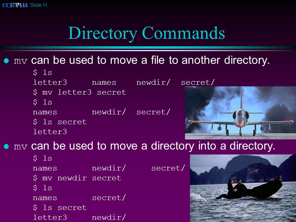 Slide 11 Directory Commands mv can be used to move a file to another directory.