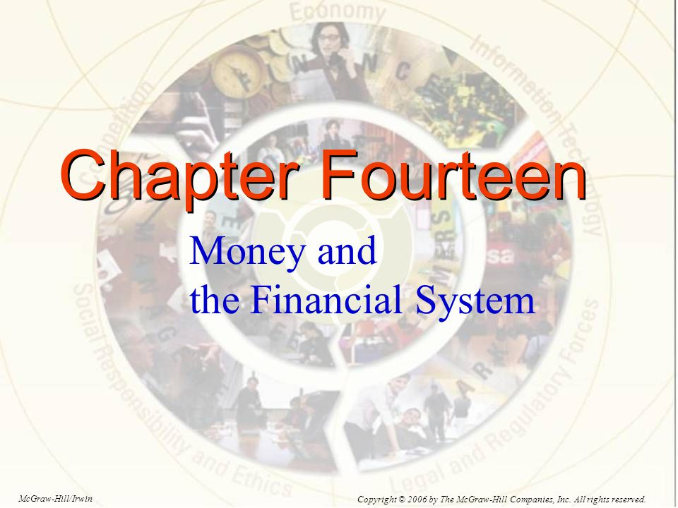 Chapter Fourteen Money and the Financial System Copyright © 2006 by The McGraw-Hill Companies, Inc.