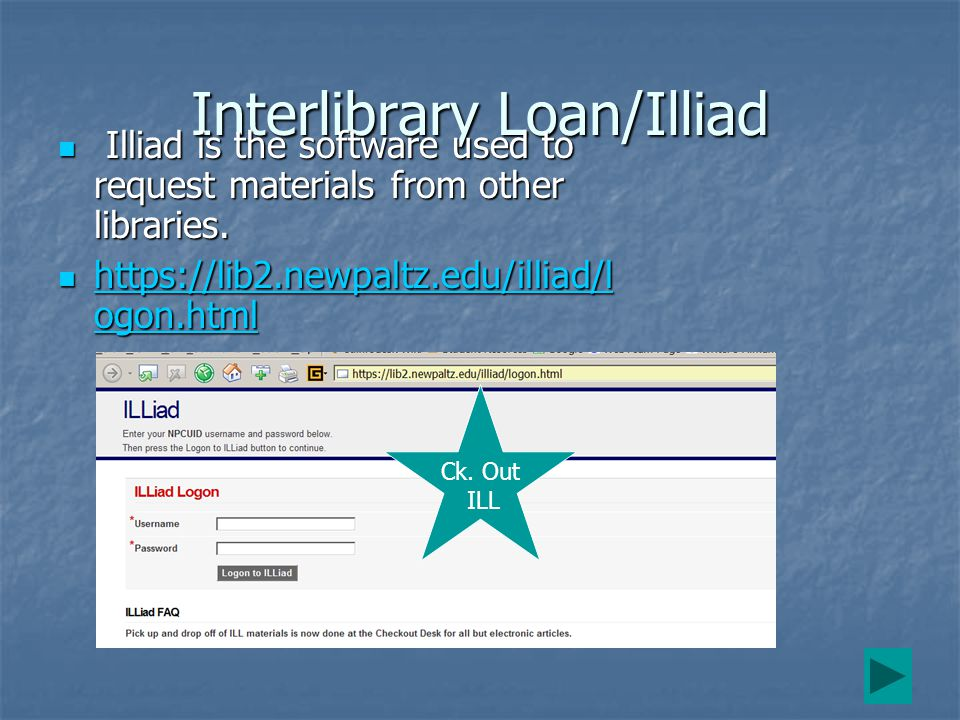 Interlibrary Loan/Illiad Illiad is the software used to request materials from other libraries.