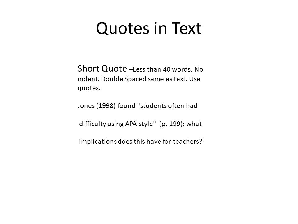 Quotes in Text Short Quote –Less than 40 words. No indent.