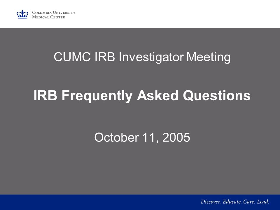 CUMC IRB Investigator Meeting IRB Frequently Asked Questions October 11, 2005