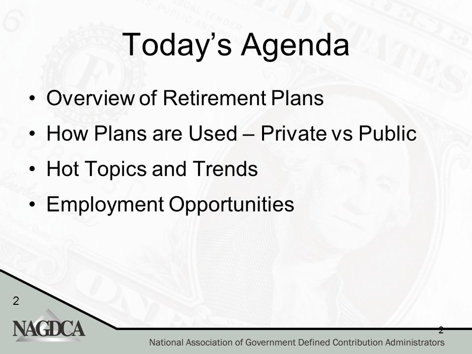 2 2 Today's Agenda Overview of Retirement Plans How Plans are Used – Private vs Public Hot Topics and Trends Employment Opportunities