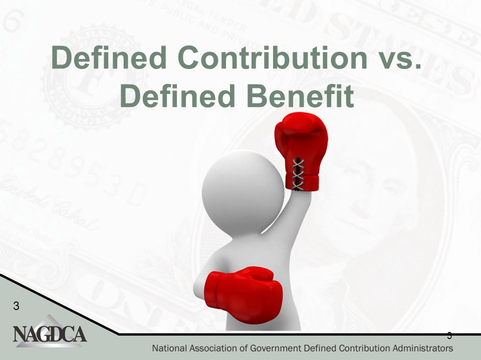 3 3 Defined Contribution vs. Defined Benefit