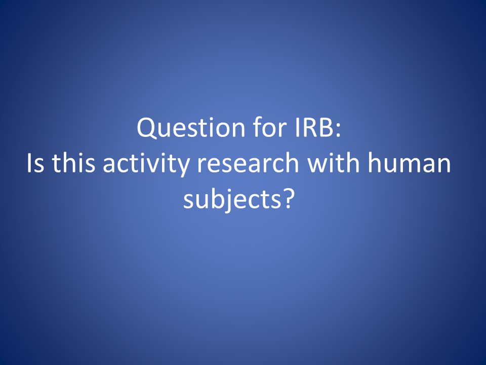 Question for IRB: Is this activity research with human subjects