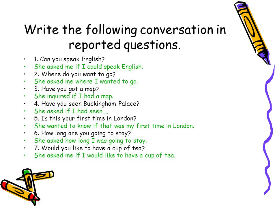 Write the following conversation in reported questions.