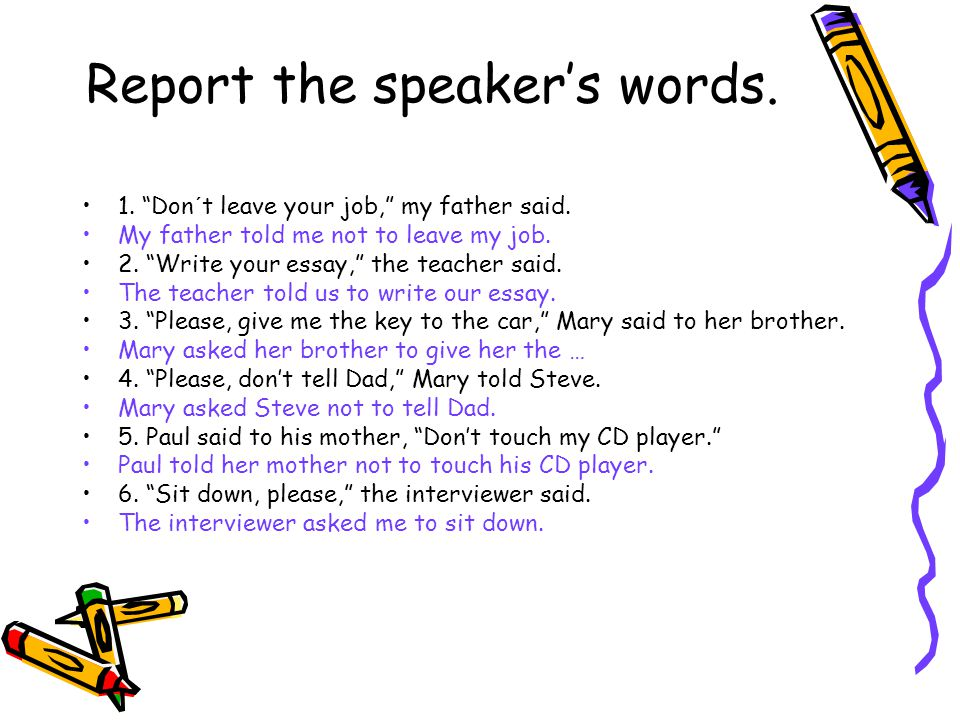 Report the speaker's words. 1. Don´t leave your job, my father said.