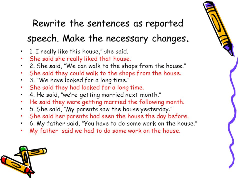 Rewrite the sentences as reported speech. Make the necessary changes.