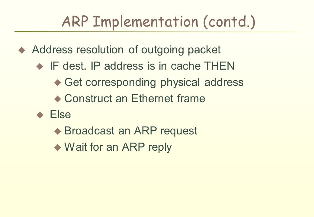 ARP Implementation (contd.)  Address resolution of outgoing packet  IF dest.