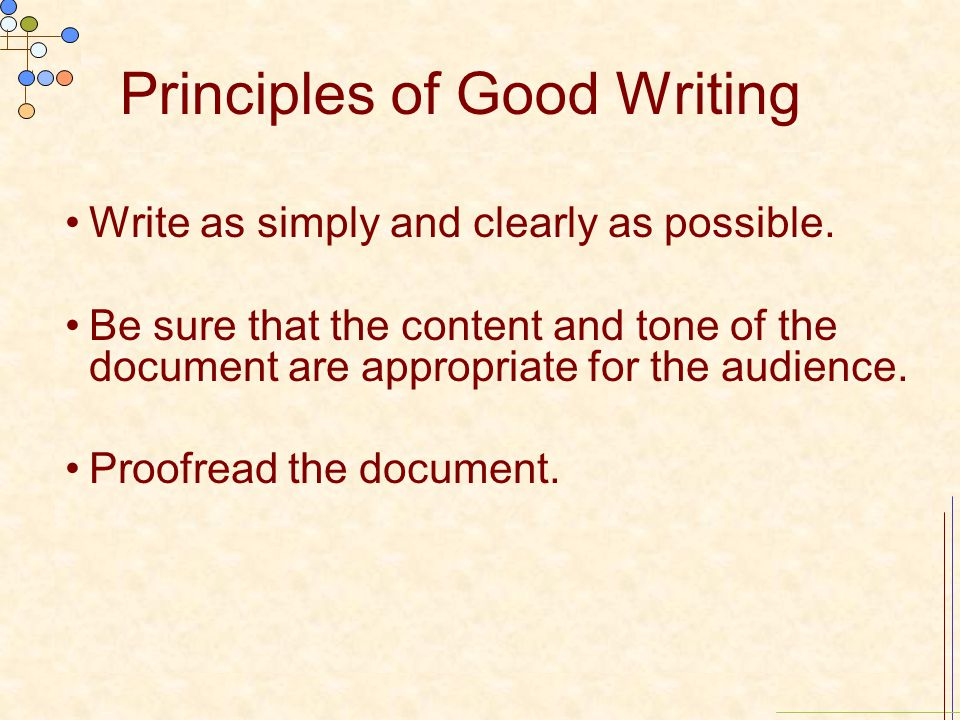 Principles of Good Writing Write as simply and clearly as possible.