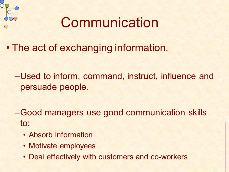 Communication The act of exchanging information.