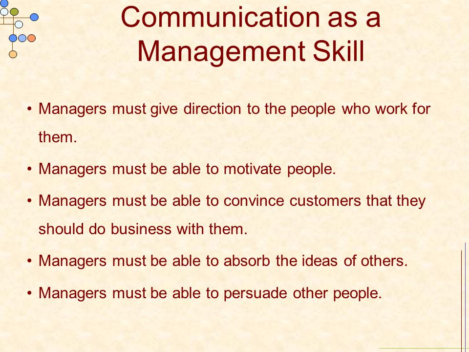 Communication as a Management Skill Managers must give direction to the people who work for them.
