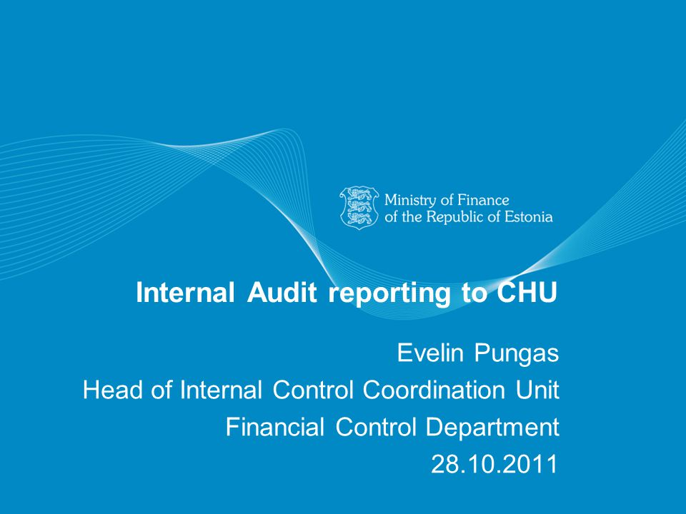 Internal Audit reporting to CHU Evelin Pungas Head of Internal Control Coordination Unit Financial Control Department