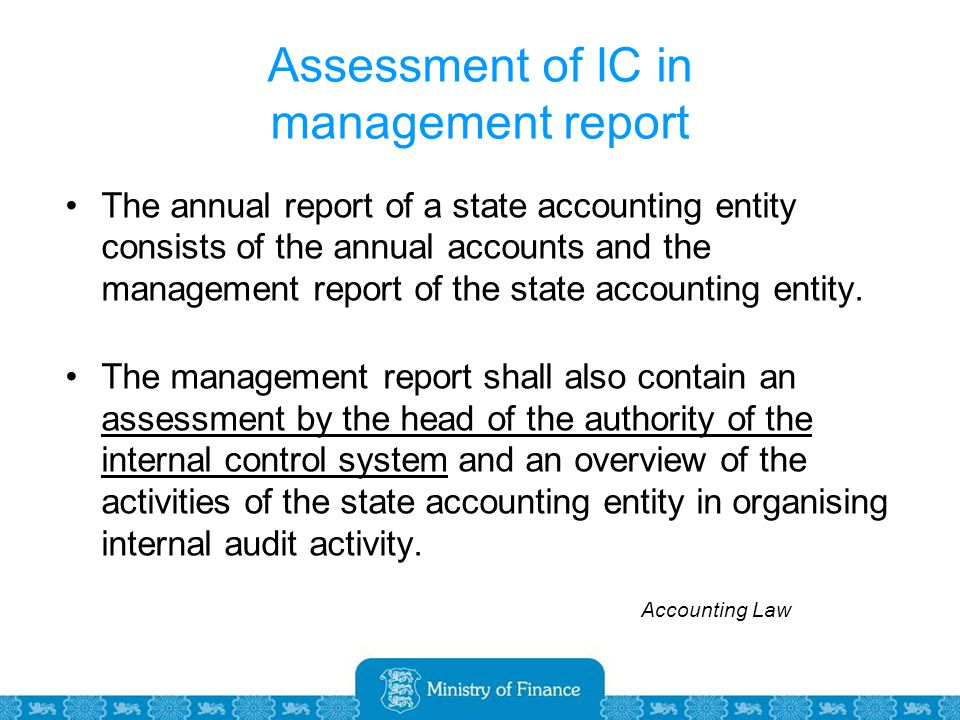 Assessment of IC in management report The annual report of a state accounting entity consists of the annual accounts and the management report of the state accounting entity.