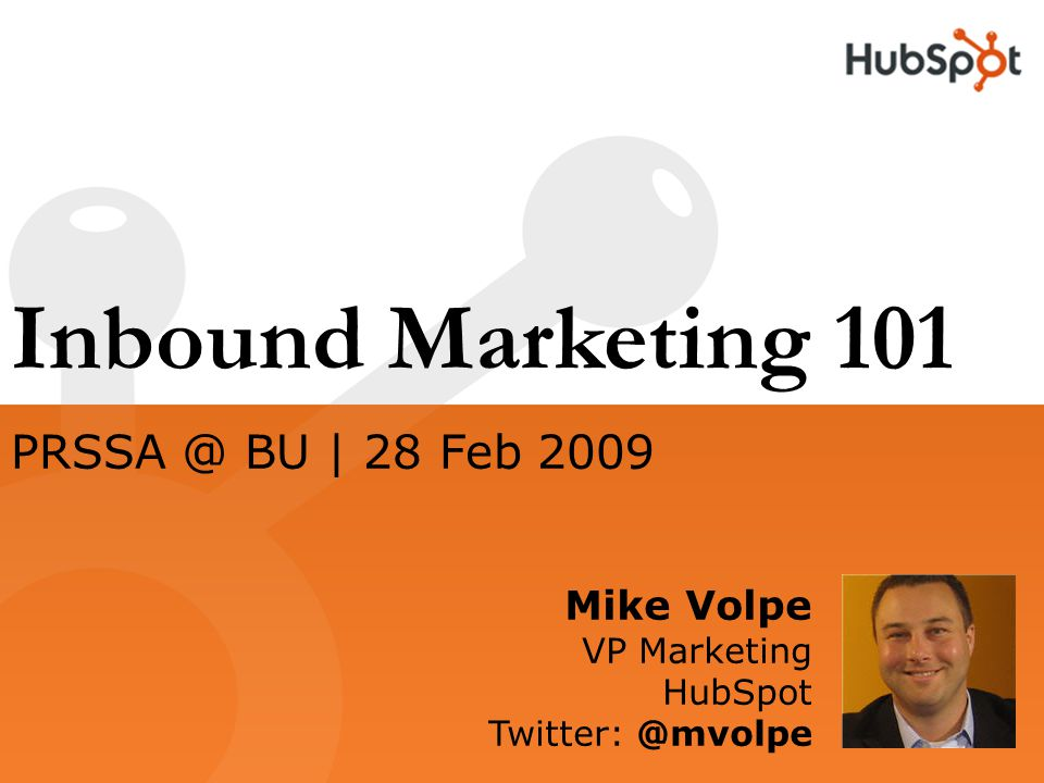 Inbound Marketing 101 Mike Volpe VP Marketing HubSpot  BU | 28 Feb 2009
