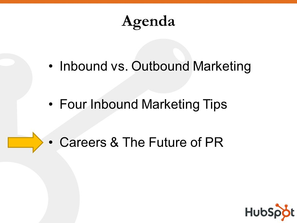Agenda Inbound vs. Outbound Marketing Four Inbound Marketing Tips Careers & The Future of PR