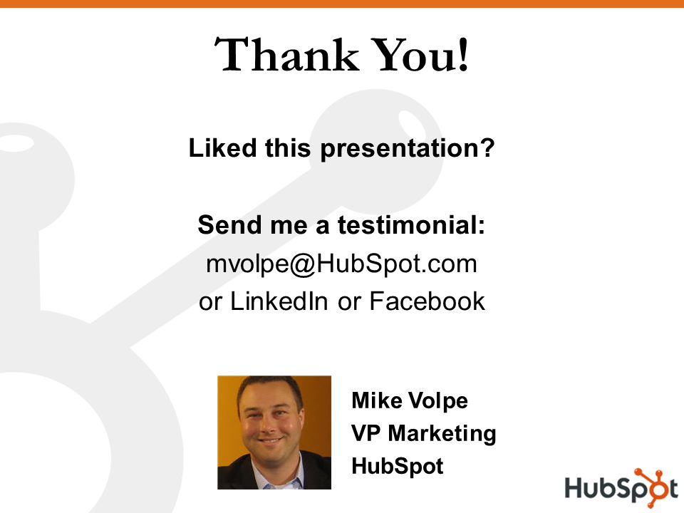 Thank You. Mike Volpe VP Marketing HubSpot Liked this presentation.