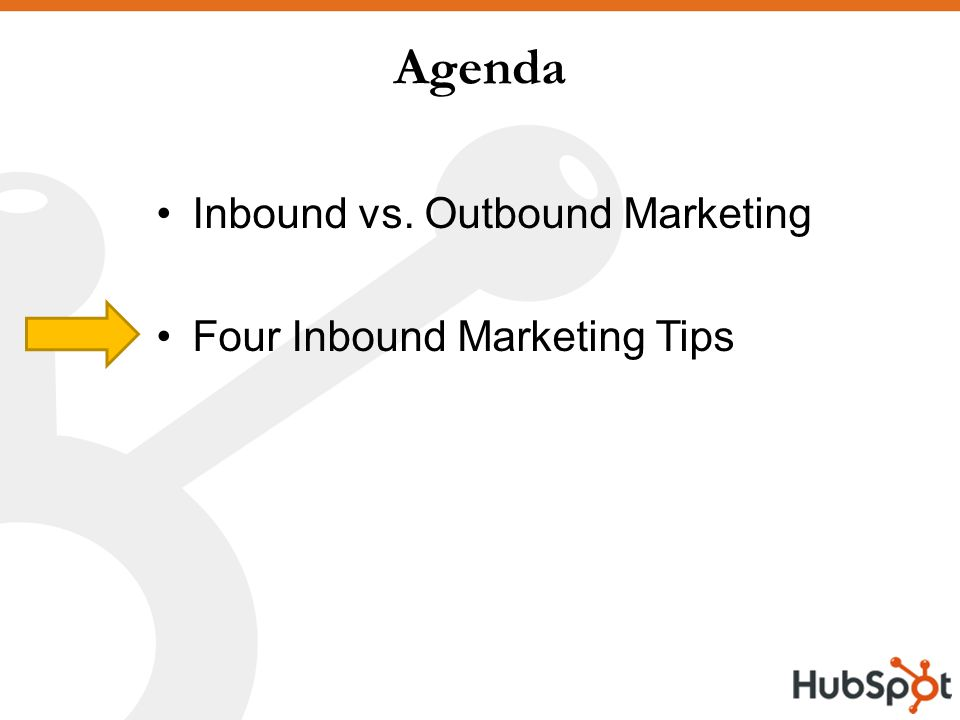 Agenda Inbound vs. Outbound Marketing Four Inbound Marketing Tips