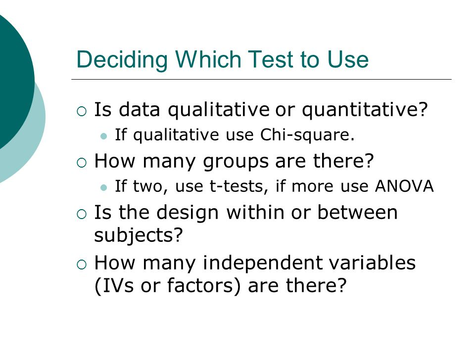 Deciding Which Test to Use  Is data qualitative or quantitative.