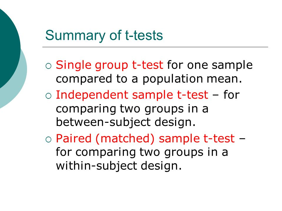 Summary of t-tests  Single group t-test for one sample compared to a population mean.