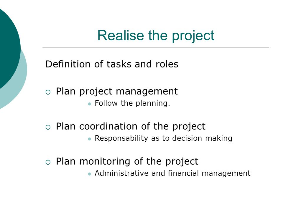 Realise the project Definition of tasks and roles  Plan project management Follow the planning.