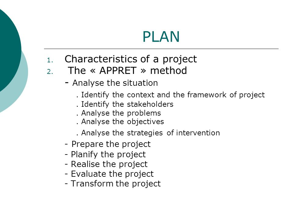 PLAN 1. Characteristics of a project 2. The « APPRET » method - Analyse the situation.