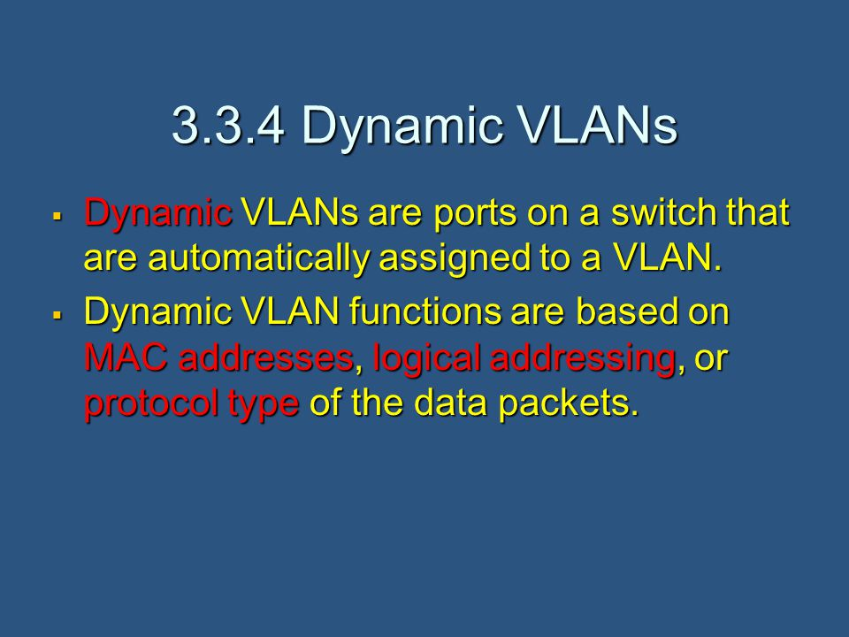 3.3.4 Dynamic VLANs  Dynamic VLANs are ports on a switch that are automatically assigned to a VLAN.