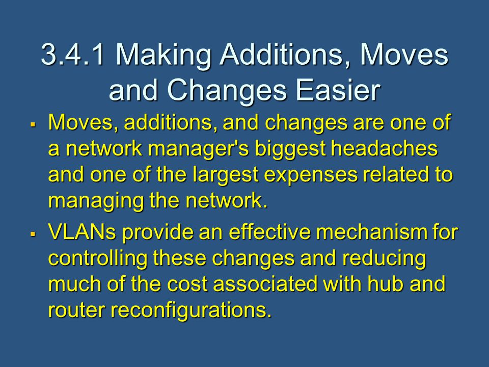 3.4.1 Making Additions, Moves and Changes Easier  Moves, additions, and changes are one of a network manager s biggest headaches and one of the largest expenses related to managing the network.