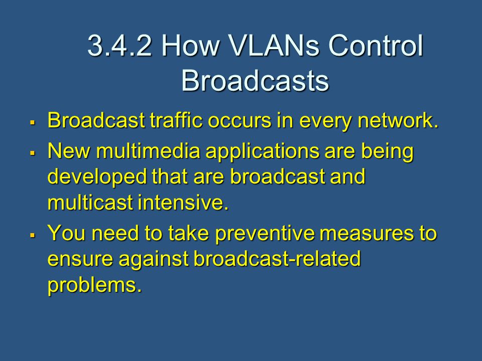 3.4.2 How VLANs Control Broadcasts  Broadcast traffic occurs in every network.