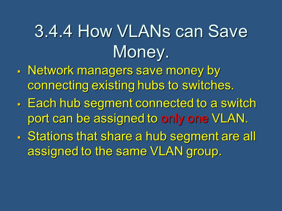 3.4.4 How VLANs can Save Money.