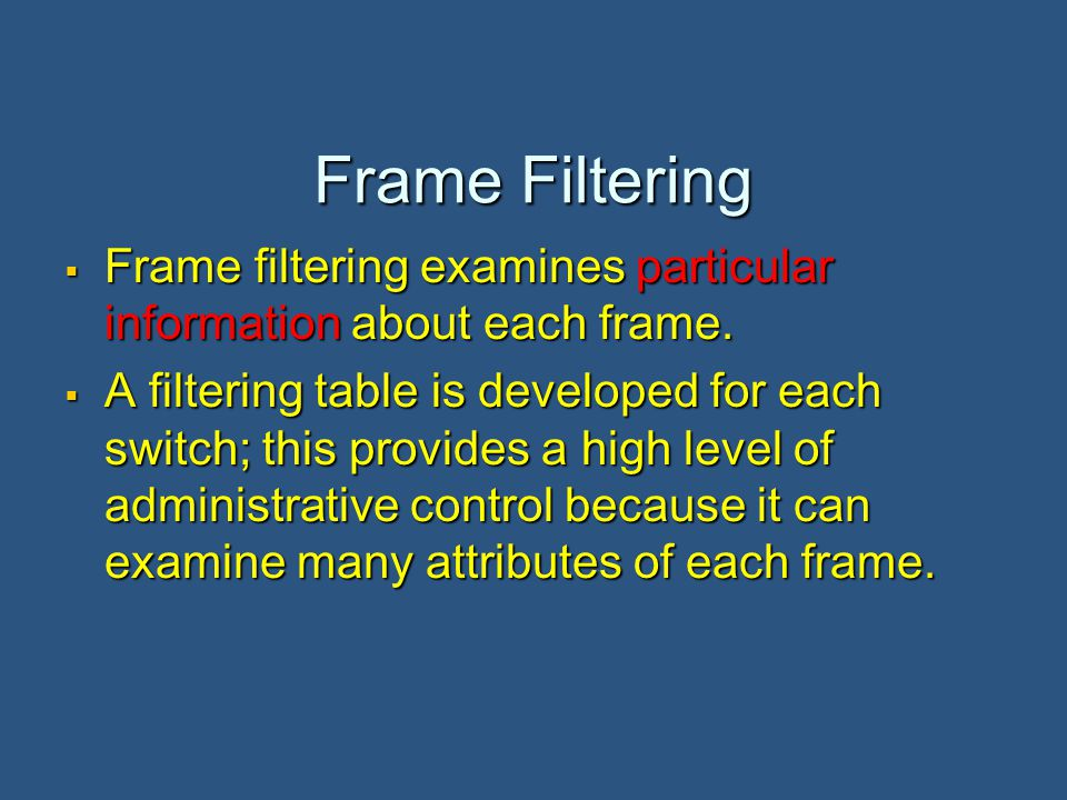 Frame Filtering  Frame filtering examines particular information about each frame.