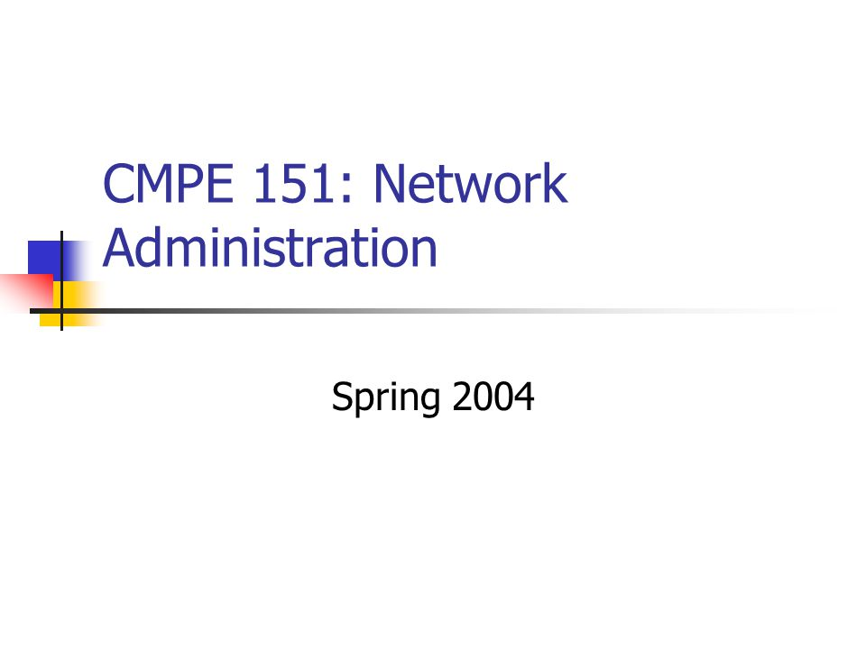 CMPE 151: Network Administration Spring 2004