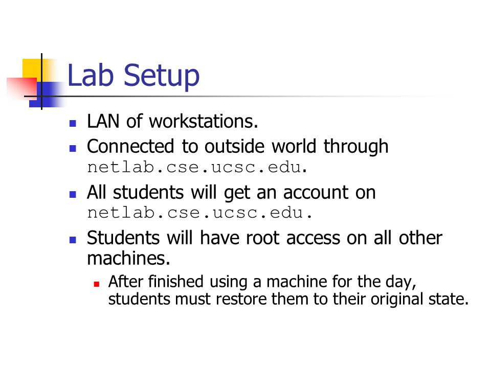 Lab Setup LAN of workstations. Connected to outside world through netlab.cse.ucsc.edu.