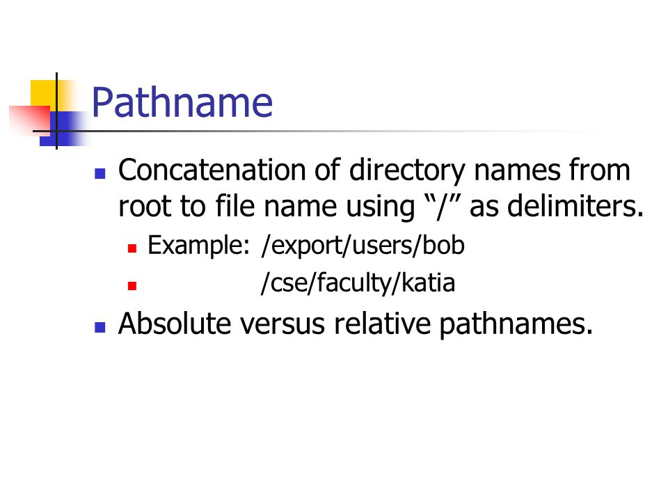 Pathname Concatenation of directory names from root to file name using / as delimiters.