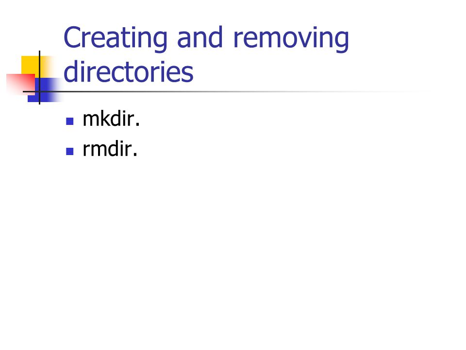 Creating and removing directories mkdir. rmdir.