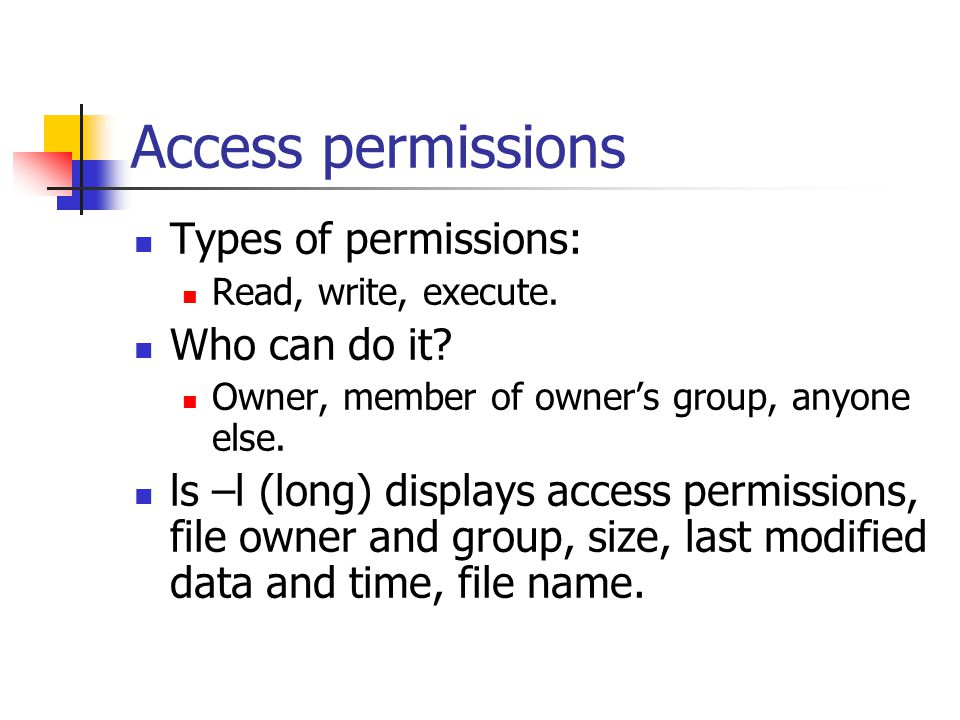 Access permissions Types of permissions: Read, write, execute.
