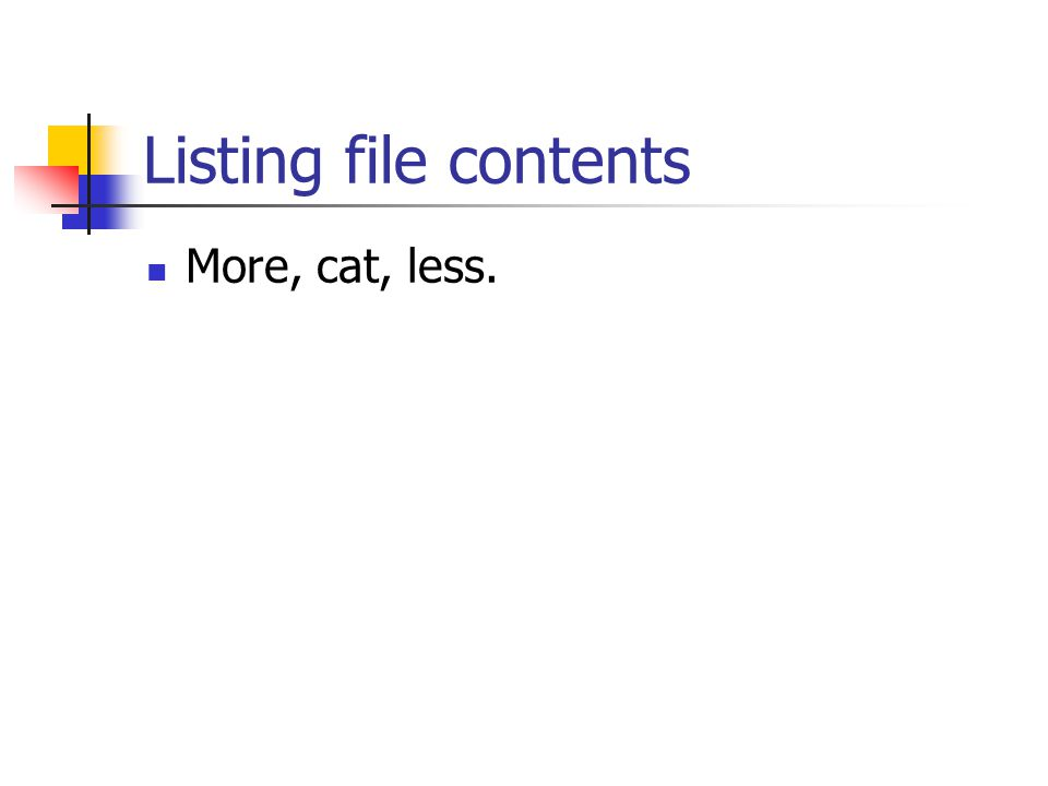 Listing file contents More, cat, less.