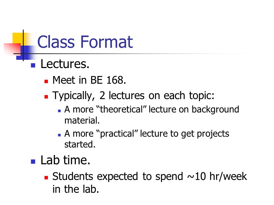 Class Format Lectures. Meet in BE 168.