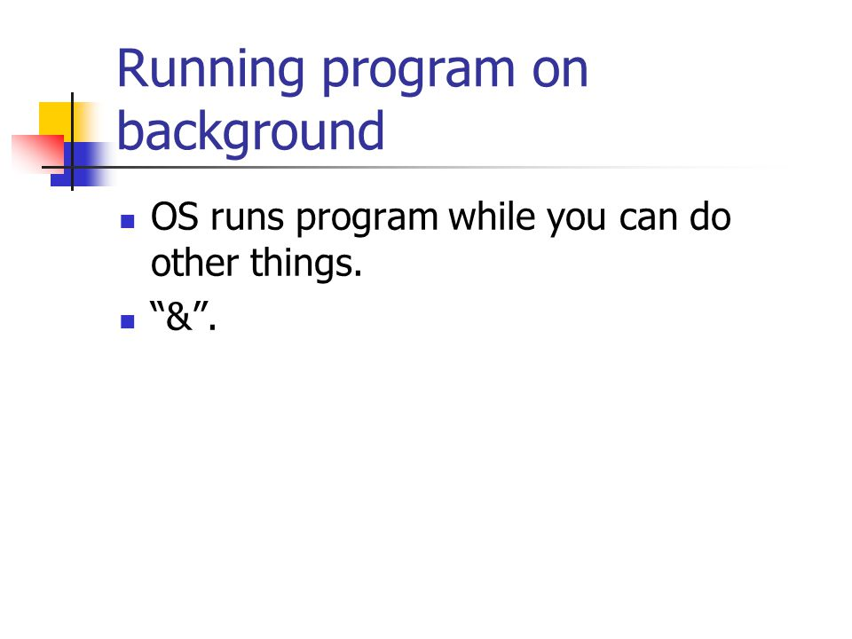 Running program on background OS runs program while you can do other things. & .