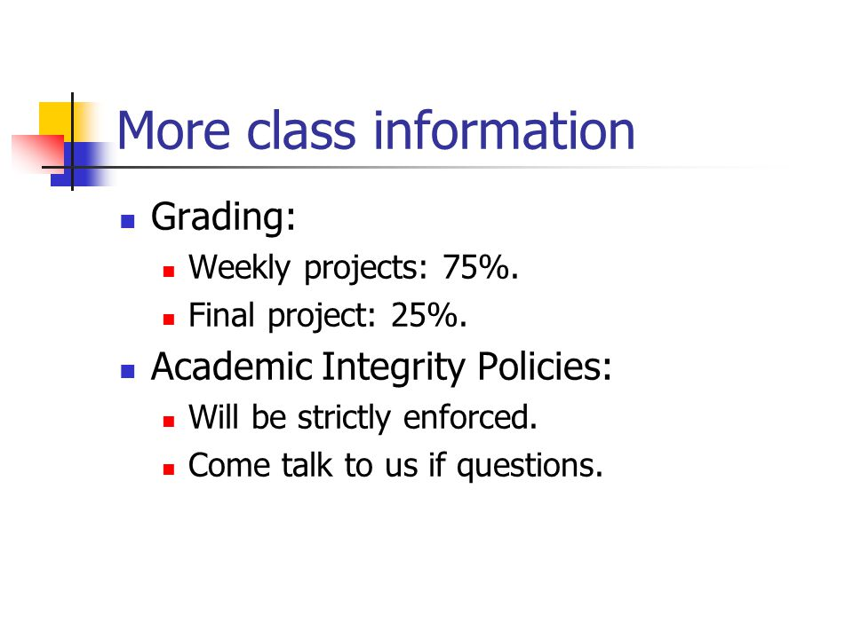 More class information Grading: Weekly projects: 75%.