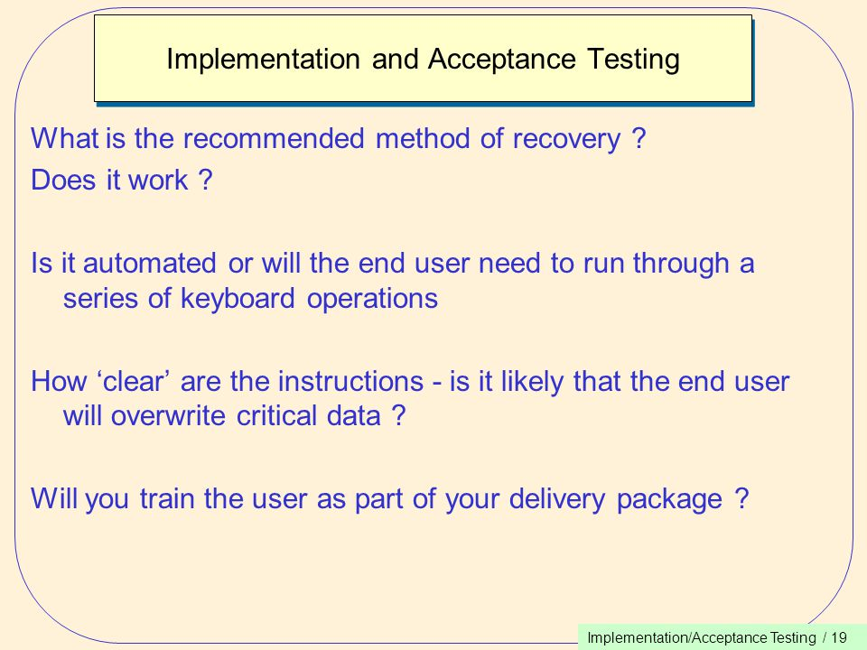Implementation/Acceptance Testing / 19 Implementation and Acceptance Testing What is the recommended method of recovery .
