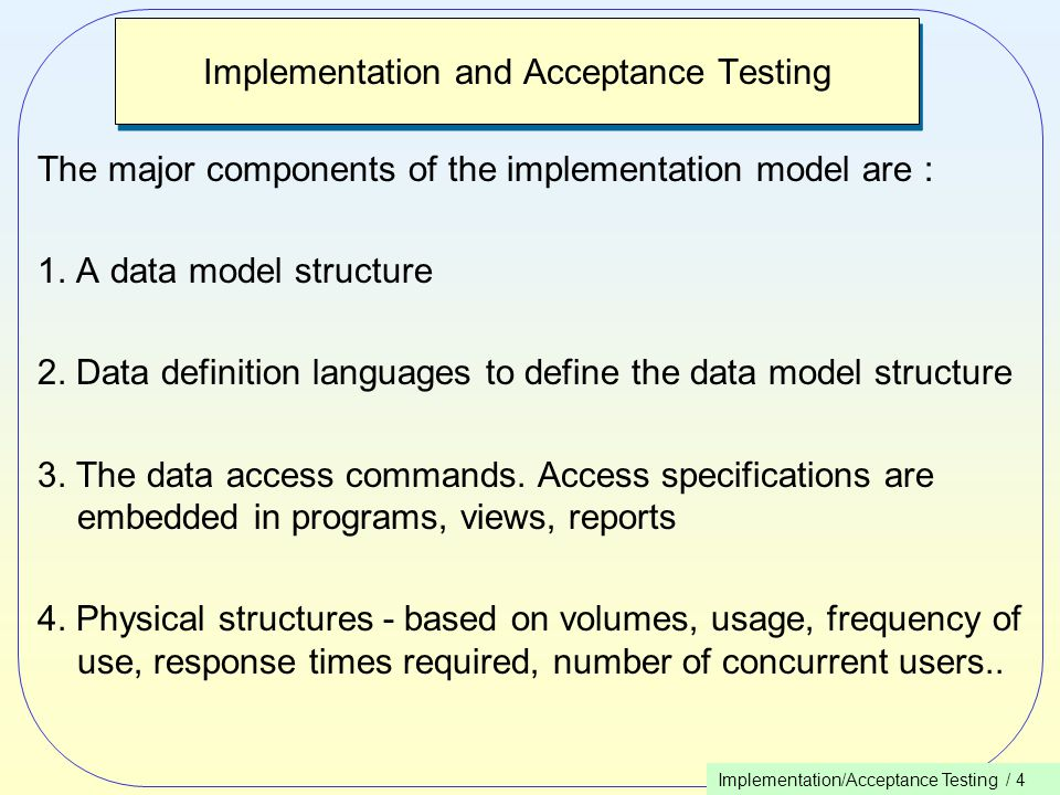 Implementation/Acceptance Testing / 4 Implementation and Acceptance Testing The major components of the implementation model are : 1.