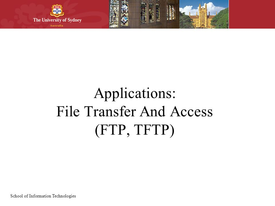 School of Information Technologies Applications: File Transfer And Access (FTP, TFTP)