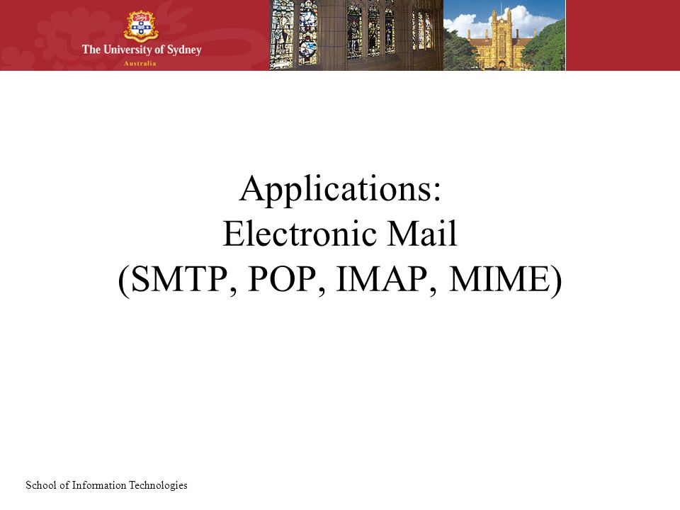 School of Information Technologies Applications: Electronic Mail (SMTP, POP, IMAP, MIME)