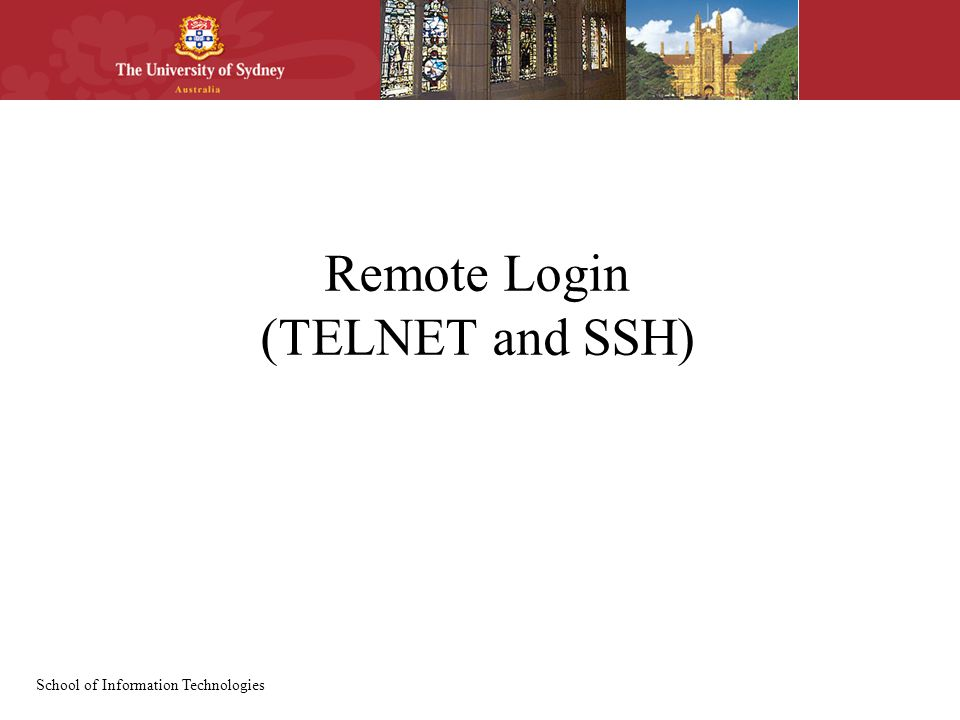 School of Information Technologies Remote Login (TELNET and SSH)