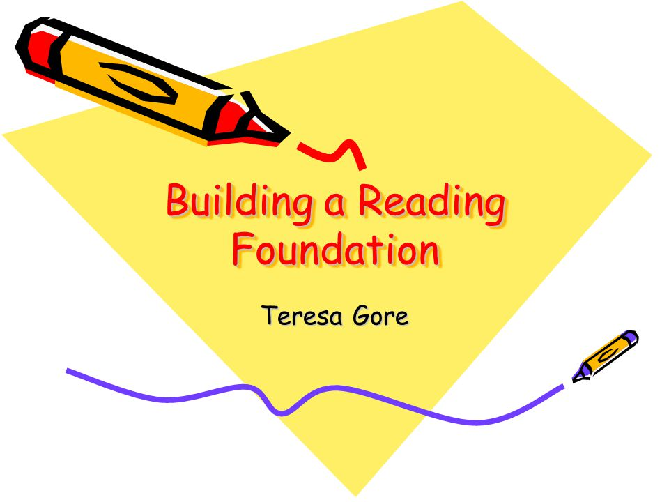 Building a Reading Foundation Teresa Gore