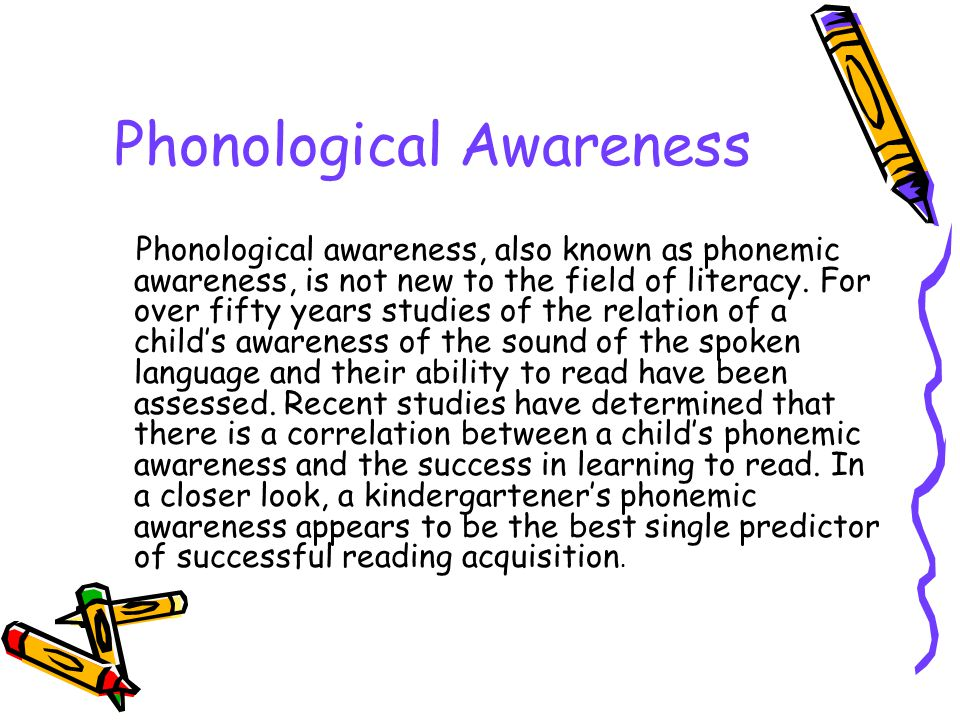 Phonological Awareness Phonological awareness, also known as phonemic awareness, is not new to the field of literacy.