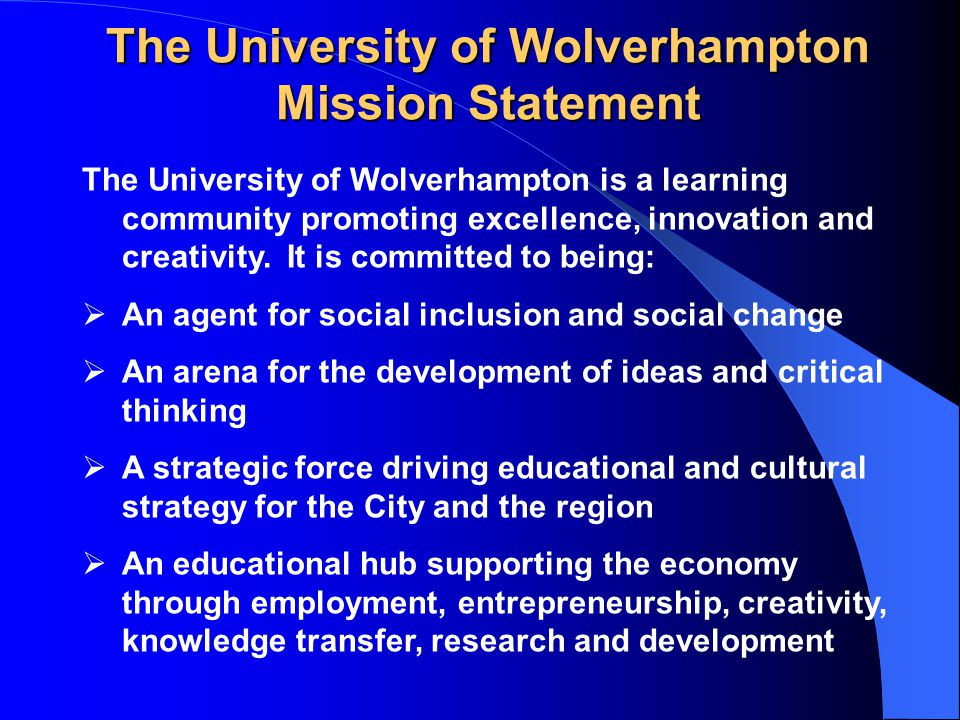 The University of Wolverhampton Mission Statement The University of Wolverhampton is a learning community promoting excellence, innovation and creativity.