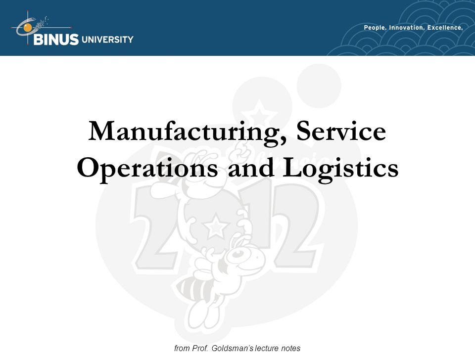 Manufacturing, Service Operations and Logistics from Prof. Goldsman's lecture notes